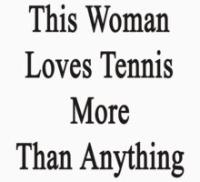 This Woman Loves Tennis More Than Anything  by supernova23