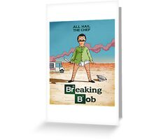 Breaking Bob! Greeting Card