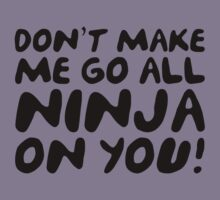 Don't Make Me Go All Ninja On You! by BrightDesign