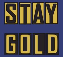 Stay Gold by yourfaceexpress