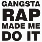 Gangsta Rap Made Me Do It by Sam Wesemael