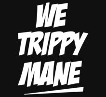 We Trippy Mane by BurbSupreme