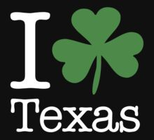 I Love (Shamrock) Texas by saintpaddiesday