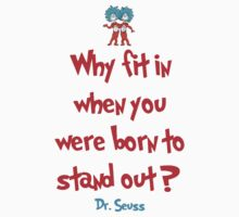 Why Fit In When You Were Born To Stand Out - Dr. Seuss by Mason Gerrard