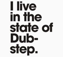 I Live In the State Of Dubstep by DropBass