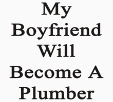 My Boyfriend Will Become A Plumber  by supernova23