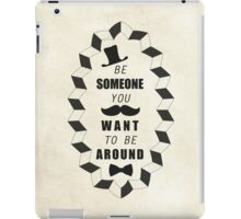 Be Someone You Want to be Around Quotes iPad Case/Skin