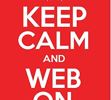 Keep Calm and Web On by mmuldoon