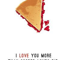 I Love You More Than Cooper Loves Pie by mess