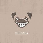 Pug - Keep Smillin' by AckbarSandwich