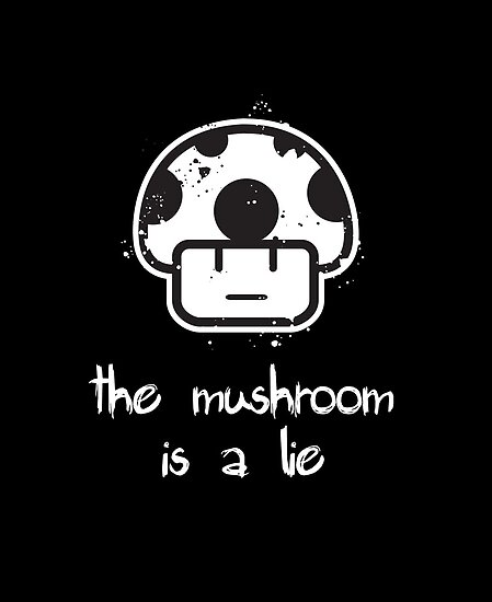The Mushroom is a Lie! by Jonathan  Ladd