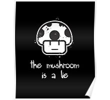 The Mushroom is a Lie! Poster