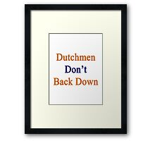 Dutchmen Don't Back Down  Framed Print