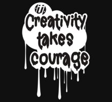 Creativity Takes Courage Black Text White BG by Numnizzle