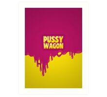 PUSSY WAGON Art Print