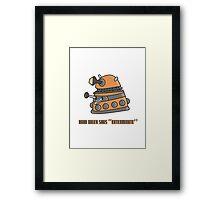 Baby Dalek says Exterminate Framed Print