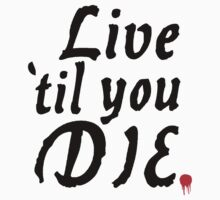 Live 'til you die. by TheFinalDonut