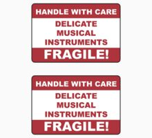 Handle With Care Delicate Musical Instruments Fragile by GentryRacing