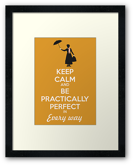 Keep calm and be practically perfect in every way by clockworkheart