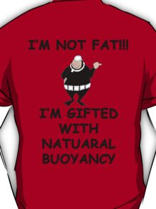 I'm not fat I'm gifted with natural bouyancy T-Shirt
