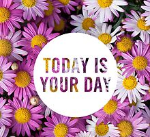 Today is your Day by hannahison