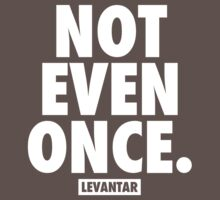 Not Even Once (white) by Levantar