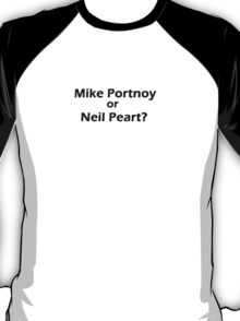 Mike Portnoy or Neil Peart? T-Shirt