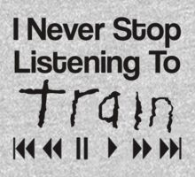 I Never Stop Listening To Train by ILoveTrain