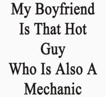 My Boyfriend Is That Hot Guy Who Is Also A Mechanic  by supernova23