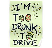 I'm too drunk to drive Poster