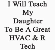 I Will Teach My Daughter To Be A Great HVAC & R Tech  by supernova23