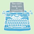 You can't hack into a typewriter  by nimbusnought