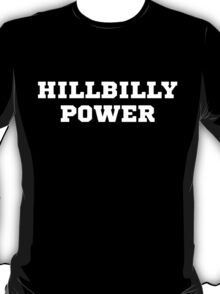 Hillbilly Power! Loud and proud T-Shirt
