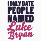 I ONLY DATE PEOPLE NAMED LUKE BRYAN by Look Human