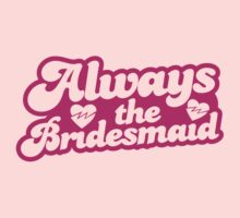Always the Bridesmaid!  by jazzydevil