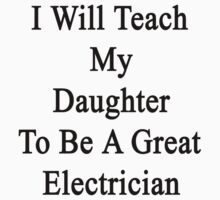 I Will Teach My Daughter To Be A Great Electrician  by supernova23