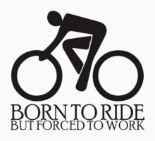 Born to Ride - but - Forced to Work by PaulHamon