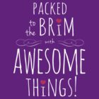Packed to the Brim with Awesome (for dark tees) by Lisa Marie Robinson