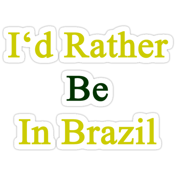 I'd Rather Be In Brazil  by supernova23