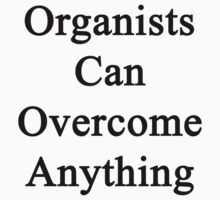 Organists Can Overcome Anything  by supernova23