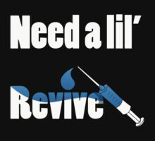 Need a lil' Revive Tshirt by GraphocDesign