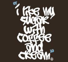 """I like my sugar with coffee and cream"" by BobDope"