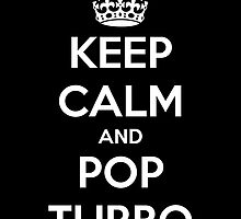KEEP CALM AND POP TURBO - ORIGINAL by Funnyquotations