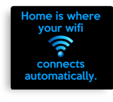 Home is where your wifi connects automatically. Canvas Print