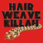 Hair Weave Killah by Quandotcom .