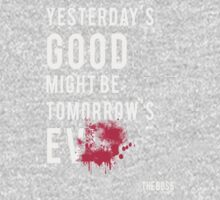 Yesterday's Good Might be Tomorrow's Evil by almn