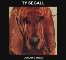 "TY SEGALL ""Goodbye Bread"" by Edx3000"