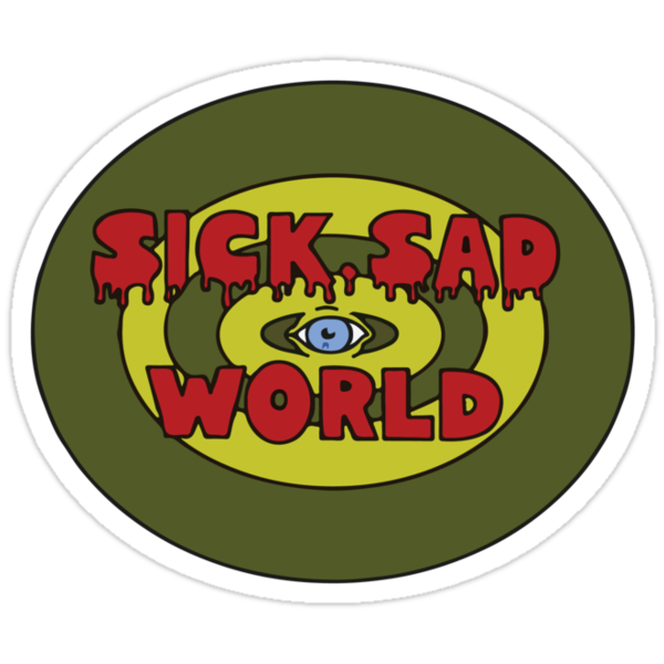 Sick Sad World by becktacular