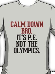 Calm down bro, it's P.E. not the Olympics T-Shirt