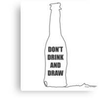 Don't Drink and Draw Canvas Print